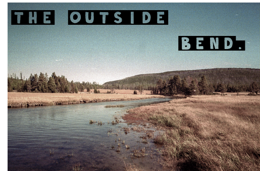 The outside bend.
